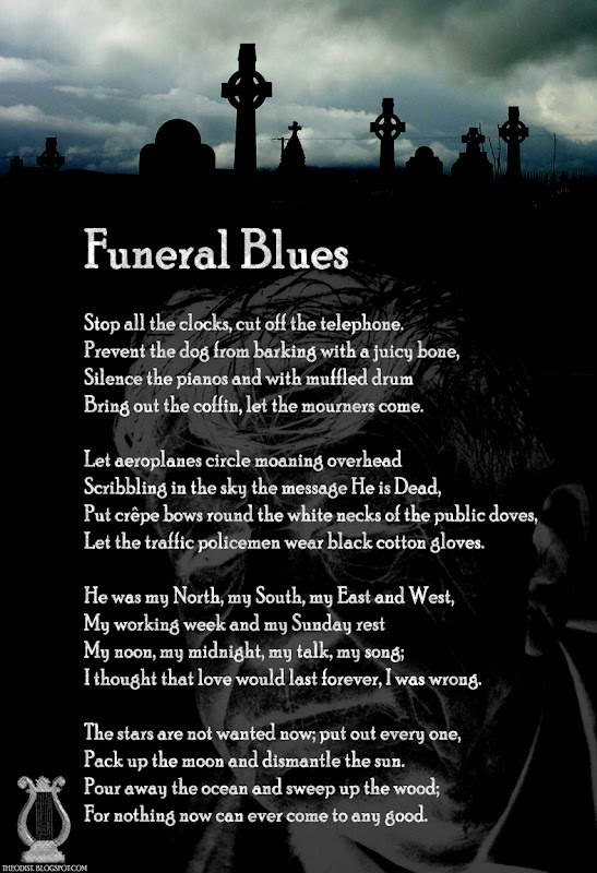 "Funeral Blues by W.H. Auden from the movie ""Four Weddings and a Funeral""."