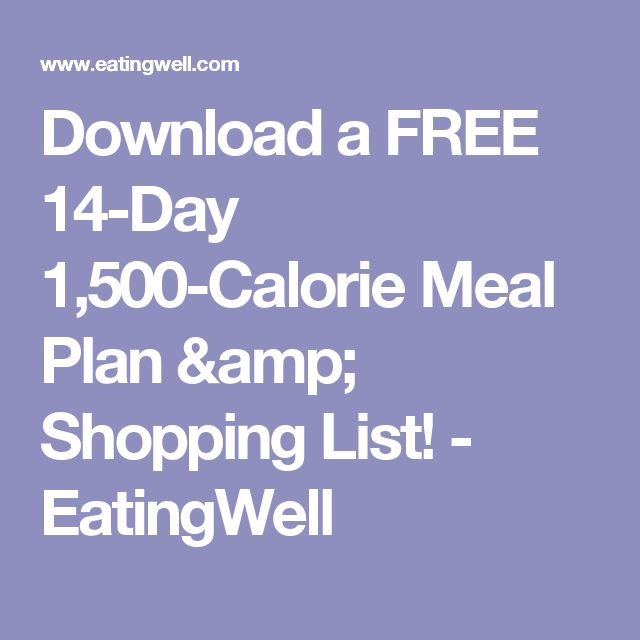 Download a FREE 14-Day 1,500-Calorie Meal Plan & Shopping List! - EatingWell