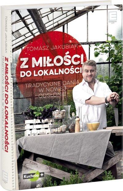 Z miłości do lokalności  Tomasz Jakubiak Edipresse Książki.Księgarnia internetowa Czytam.pl