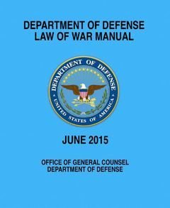 PART ONE|PART TWO|PART THREE|PART FOUR This is the last of four articles analyzing the new US Department of DefenseLaw of War Manual.Thefirst articlewas posted November 3.Thesecond artic...