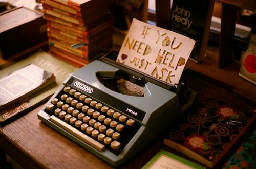 ASK FOR HELP -- some times the best way to take care of yourself, or anybody elseBookmarks, Photography Favorite, Inspiration, Visual Diaries, Helpful Funquot, Gallery, Vintage Typewriters, Blog, Photos Helpquotesjpg