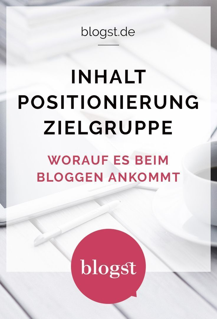 Inhalt, Positionierung, Zielgruppe - worauf es beim Bloggen ankommt