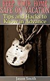 Free Kindle Book -   Keep Your Home Safe on Vacation: Tips and Hacks to Know in Advance: (Home Safety, Home Safety Kit)