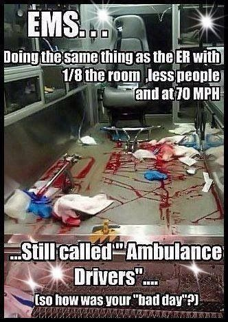 Yes, I went to medic school to become an ambulance driver.... Not.