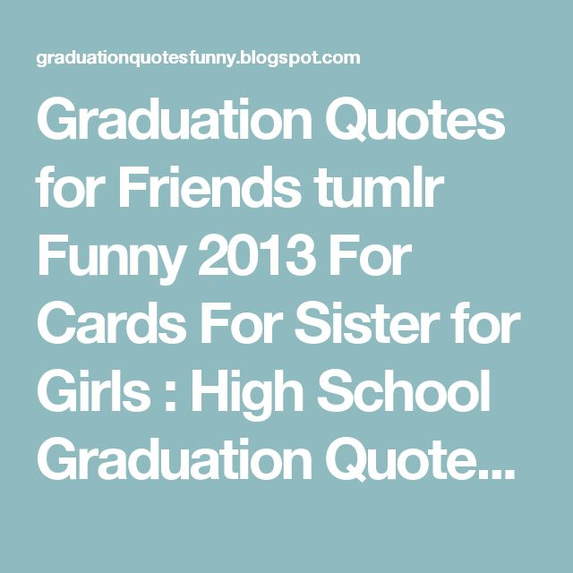Funny Quotes About High School: 1000+ Graduation Quotes Funny On Pinterest
