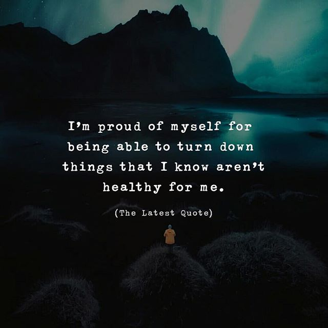 I M Proud Of Myself For Being Able To Turn Down Things That I Know Aren T Healthy For Me Thelatestquote Proud Of Myself Quotes Too Late Quotes Proud Quotes