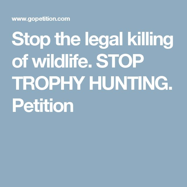 Stop the legal killing of wildlife. STOP TROPHY HUNTING. Petition