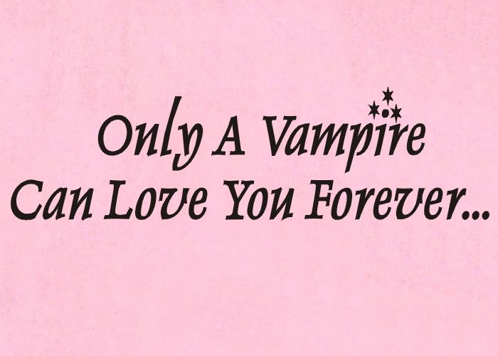 only a vampire can love you forever
