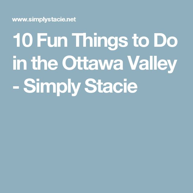 10 Fun Things to Do in the Ottawa Valley - Simply Stacie