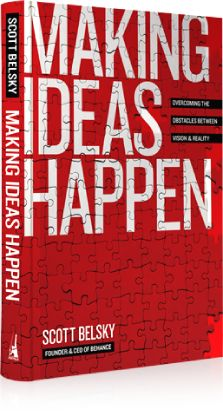 """Ideas are worthless if you can't make them happen."" ~ Scott Belsky  Highly recommended book!  Making Ideas Happen - 99U"