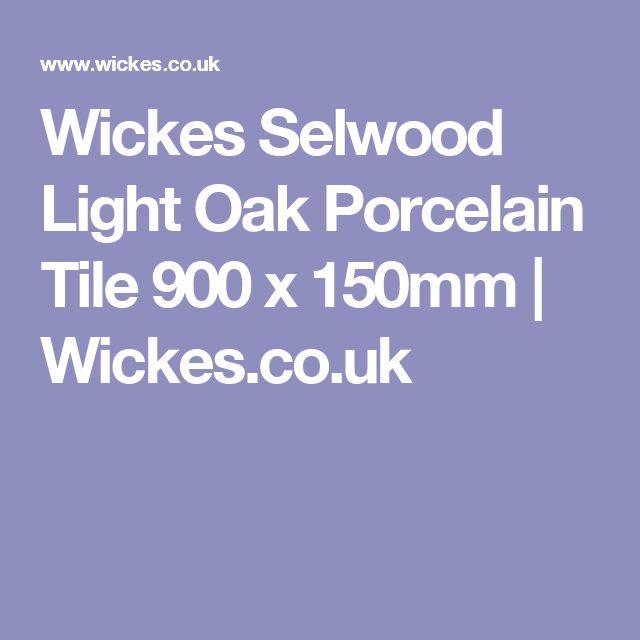 Wickes Selwood Light Oak Porcelain Tile 900 x 150mm | Wickes.co.uk