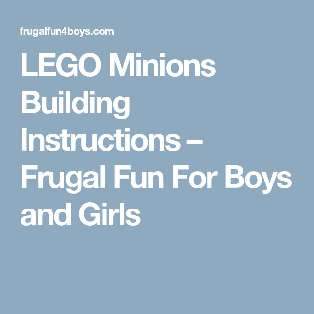 LEGO Minions Building Instructions – Frugal Fun For Boys and Girls