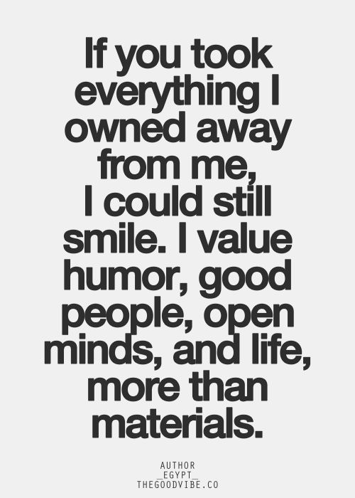 True...I love nice things but my relationships are all that really matter.