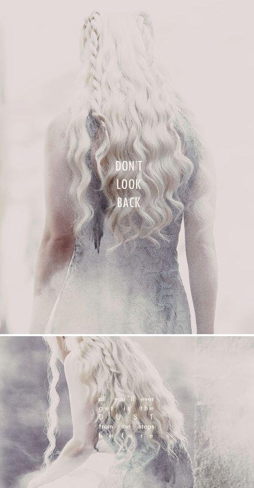 Daenerys Targaryen: Don't look back #got #asoiaf