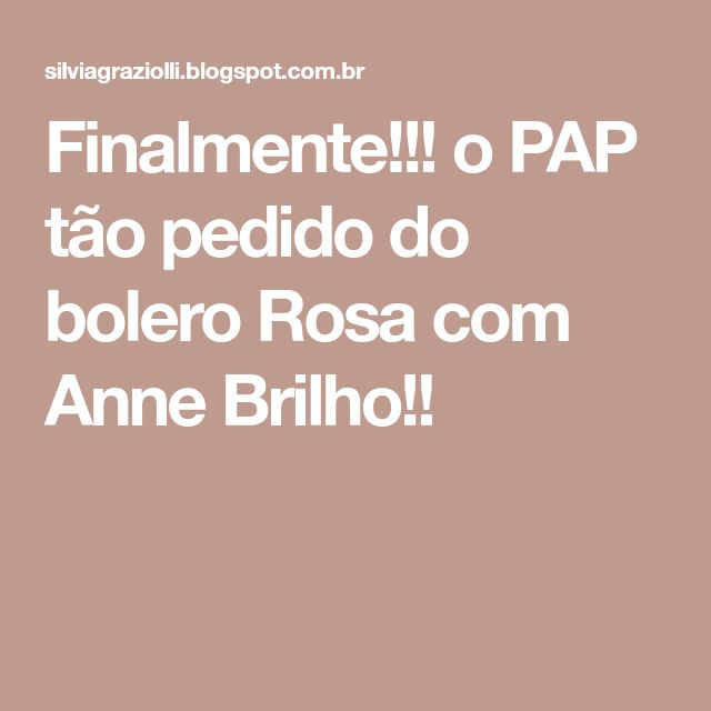 Finalmente!!! o PAP tão pedido do bolero Rosa com Anne Brilho!!