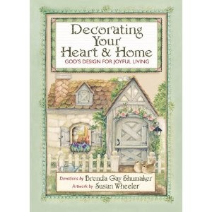 Decorating Your Heart & Home: God's Design for Joyful Living by Brenda Gay Shumaker   Illustrated by Susan Wheeler
