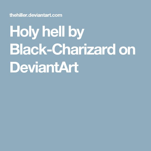 Holy hell by Black-Charizard on DeviantArt