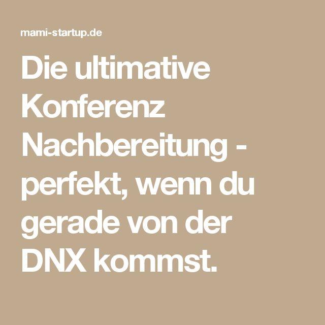 Die ultimative Konferenz Nachbereitung - perfekt, wenn du gerade von der DNX kommst.