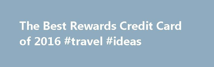 The Best Rewards Credit Card of 2016 #travel #ideas http://travel.remmont.com/the-best-rewards-credit-card-of-2016-travel-ideas/  #best travel credit card # Capital One® VentureOne® Rewards Credit Card The Capital One VentureOne Rewards Credit Card is an excellent option to earn miles on purchases. The rewards program this credit card. Capital One®QuicksilverOne℠ Cash Rewards Credit Card The Capital One QuicksilverOne Cash Rewards Credit Card will fill your wallet back up just by […]The post…