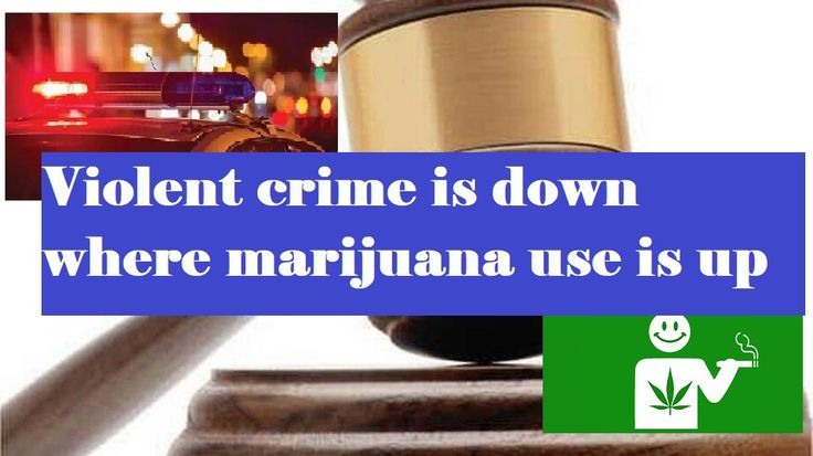 Violent crime is down where marijuana use is up, according to new study