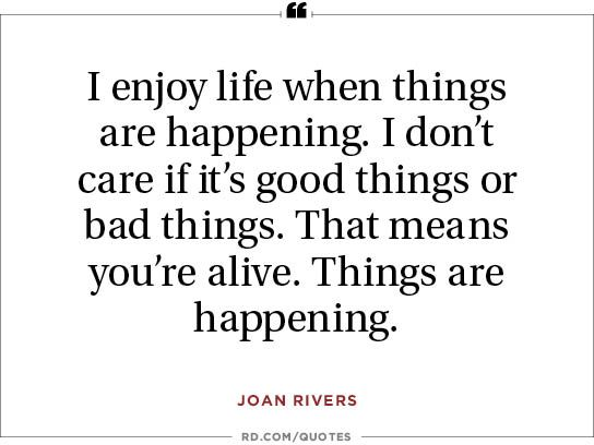Joan Rivers: 7 Candid, Hilarious, Unapologetic Quotes - Read more http://www.rd.com/slideshows/joan-rivers-quotes/