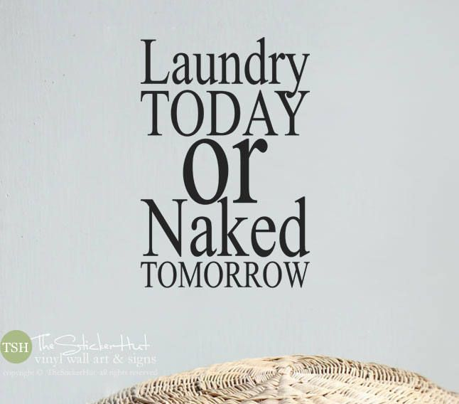 Laundry Today or Naked Tomorrow Vinyl Decal • Laundry Room Decor • Quote Saying • Vinyl Wall Words • Lettering Decals Stickers 1984 by thestickerhut on Etsy