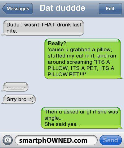 Dude I wasn't that drunk…