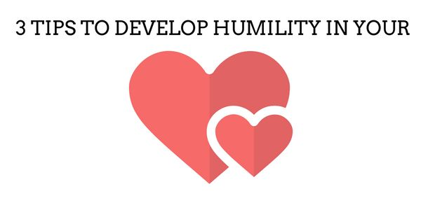 3 Tips to Develop Humility in Your Heart