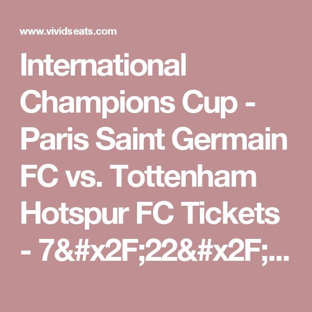 International Champions Cup - Paris Saint Germain FC vs. Tottenham Hotspur FC Tickets - 7/22/2017 8:00 PM | Vivid Seats