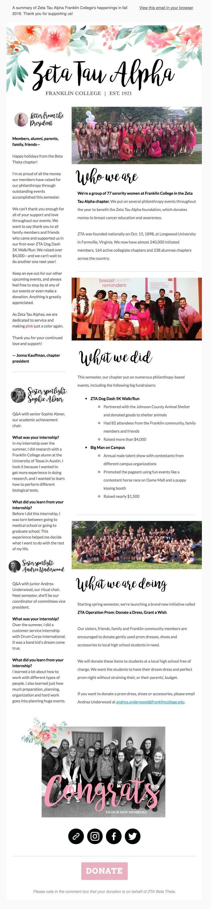 End-of-the-semester summary newsletter design for the Zeta Tau Alpha sorority, Beta Theta chapter at Franklin College in Franklin, Indiana. #zta #zetataualpha #newsletter #prettynewsletter #newsletterdesign #design #mailchimp #flowers #emailnewsletter #sororitynewsletter #sorority #zeta #recruitment #parentnewsletter #cutenewsletter #pink #breastcancer #bmoc #dogdash #fundraising #sororitygirls #breastcancer #foundation #donation #donate #ztafoundation #womenshealth #philanthropy