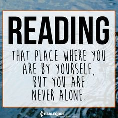 Reading: The place where you are by yourself but you are never alone.