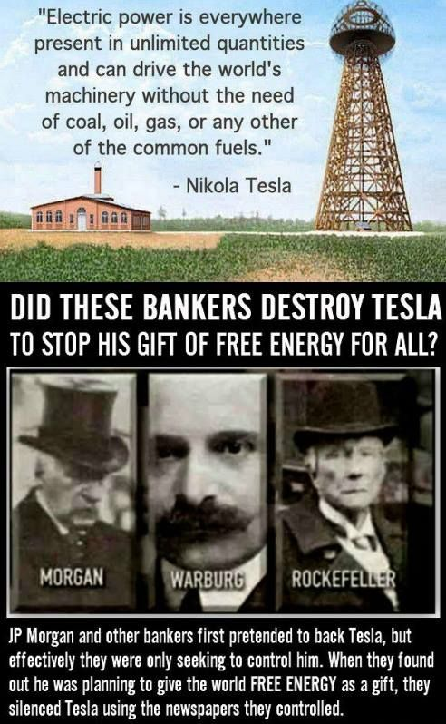 Yes they did and they are still controlling the world this way. Imagine what our world would be if Tesla had been allowed to flourish. So sad.