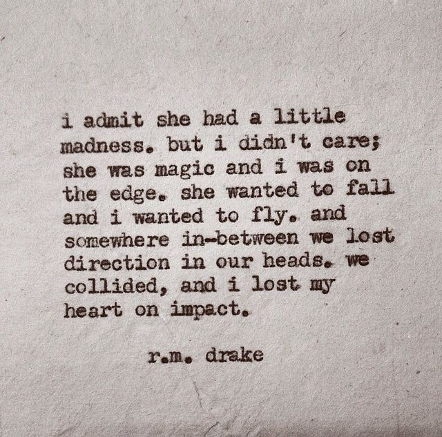 """""""I admit she had a little madness.."""" -r.m. drake"""