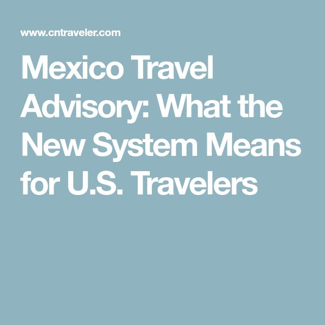 Mexico Travel Advisory: What the New System Means for U.S. Travelers