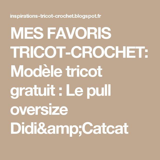 MES FAVORIS TRICOT-CROCHET: Modèle tricot gratuit : Le pull oversize Didi&Catcat