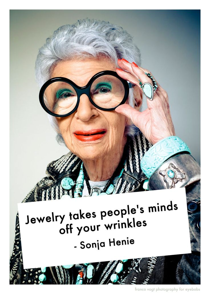 One of our all-time favourite jewellery icons, the irrepressible Iris Apfel. That quote is brilliant.