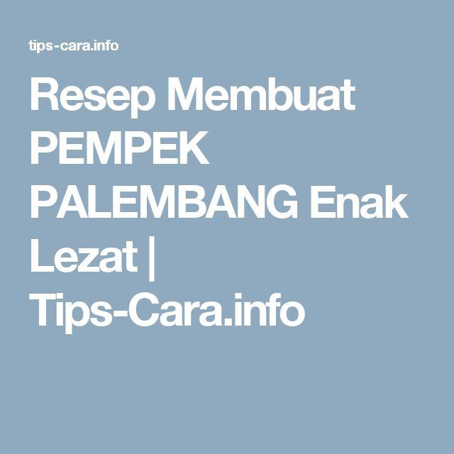 Resep Membuat PEMPEK PALEMBANG Enak Lezat | Tips-Cara.info