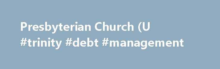 Presbyterian Church (U #trinity #debt #management http://debt.remmont.com/presbyterian-church-u-trinity-debt-management/  #usa debt # Mending Relationships: Forgiveness, Reconciliation, Hope Presbyterians Today • September/October 2016 So much big reconciliation work needs to be done between races, political parties, theologies, religions and even in our own families and personal lives. This issue of Presbyterians Today focuses on many ways to think about reconciliation. We need to practice…