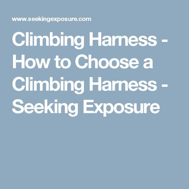 Climbing Harness - How to Choose a Climbing Harness - Seeking Exposure