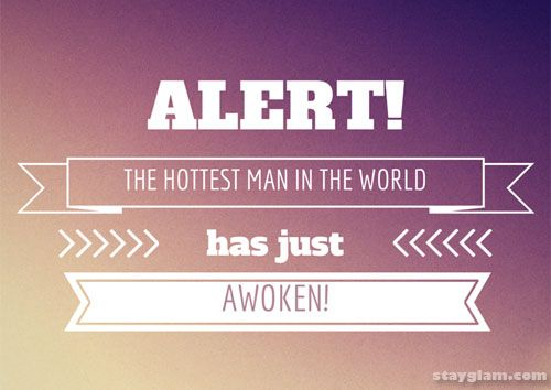 Alert! The hottest man in the world has just awoken!
