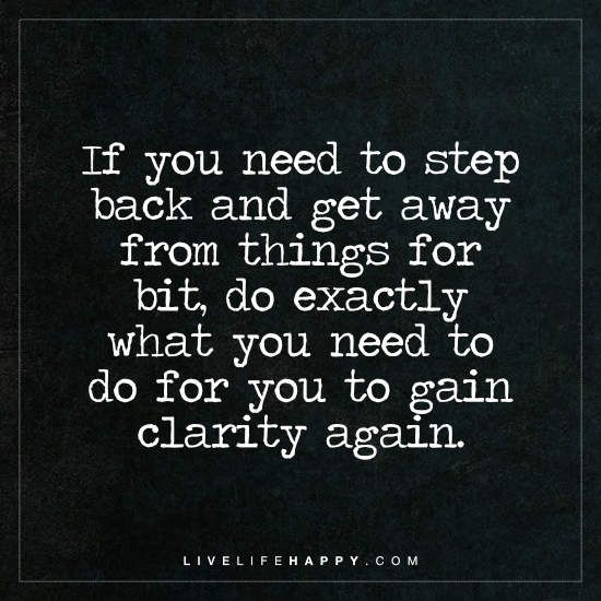 4598 best life quotes images on pinterest deep life quotes live deep life quote if you need to step back and get away from things for bit do exactly what you need to do for you to gain clarity again ccuart Gallery