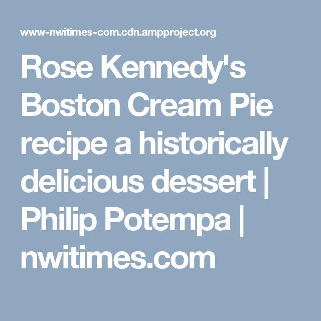 Rose Kennedy's Boston Cream Pie recipe a historically delicious dessert | Philip Potempa | nwitimes.com