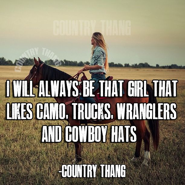 I will always be that girl that likes camo, truck, wranglers and cowboy hats. #CountryGirl #CountryLife hell yes