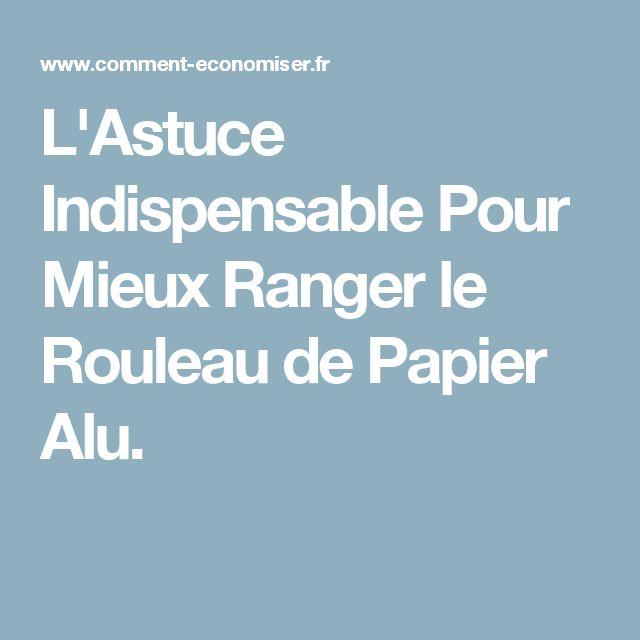 L'Astuce Indispensable Pour Mieux Ranger le Rouleau de Papier Alu.