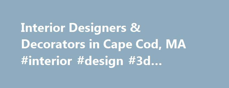 Interior Designers & Decorators in Cape Cod, MA #interior #design #3d #software http://design.nef2.com/interior-designers-decorators-in-cape-cod-ma-interior-design-3d-software/  #cape cod interior design # 1,243 Cape Cod, MA Interior Designers and Decorators List your business here for free – Learn More What does an interior designer do? A good home design professional will hone your style down to its very essence and be able to choose a functional layout that feels natural to you. Interior…