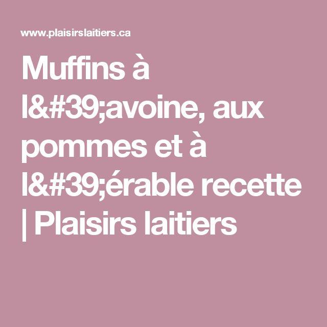 Muffins à l'avoine, aux pommes et à l'érable recette | Plaisirs laitiers