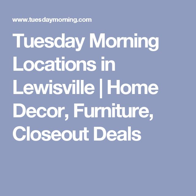 Tuesday Morning Locations in Lewisville | Home Decor, Furniture, Closeout Deals