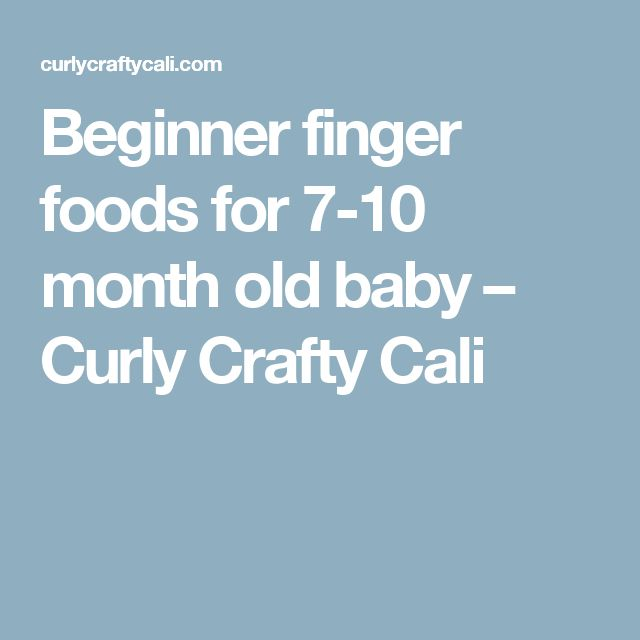 Beginner finger foods for 7-10 month old baby – Curly Crafty Cali