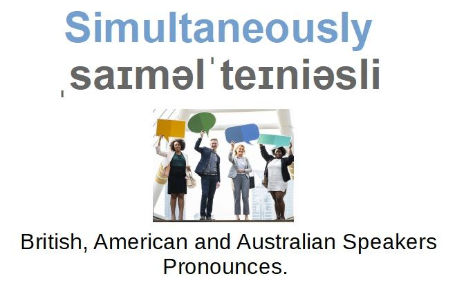 How To Pronounce Simultaneously How To Pronounce American Accent English Accent