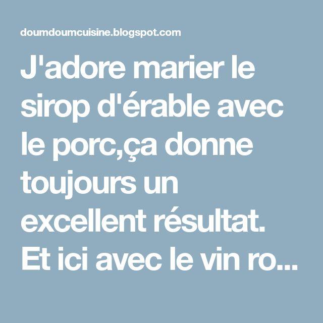 J'adore marier le sirop d'érable avec le porc,ça donne toujours un excellent résultat. Et ici avec le vin rouge, c'est juste parfait!! ...